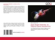 Обложка José Ángel Valente: lo clásico como resistencia