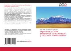 Обложка Argentina y Chile. Soberanías cuestionadas y discursos mediatizados