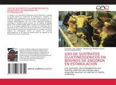 Bookcover of USO DE SUSTRATOS GLUCONEOGENICOS EN BOVINOS DE ENGORDA EN ESTABULACION