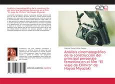 """Bookcover of Análisis cinematográfico de la construcción del principal personaje femenino en el film """"El viaje de Chihiro"""" de Hayao Miyazaki"""