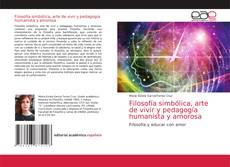 Bookcover of Filosofía simbólica, arte de vivir y pedagogía humanista y amorosa
