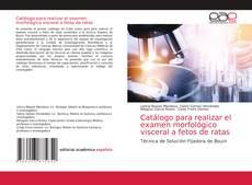 Catálogo para realizar el examen morfológico visceral a fetos de ratas kitap kapağı