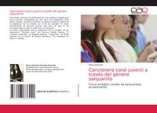 Bookcover of Cancionero coral juvenil a través del género sanjuanito