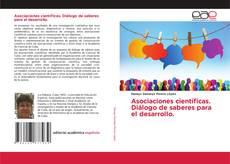 Bookcover of Asociaciones científicas. Diálogo de saberes para el desarrollo.