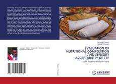Bookcover of EVALUATION OF NUTRITIONAL COMPOSITION AND SENSORY ACCEPTABILITY OF TEF