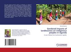 Bookcover of Gendered impacts of landlessness on indigenous peoples in Uganda