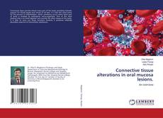 Bookcover of Connective tissue alterations in oral mucosa lesions.