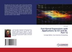 Bookcover of Fast Kernel Expansions with Applications to CV and DL. Part 1a