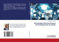 Bookcover of Knowledge Sharing Among LIS Professionals in Sudan