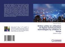 Bookcover of Online safety on utilization of digital communication technologies by children in Kenya