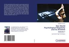 Bookcover of Neo World Psychological Negativity and its Antidote Volume-1