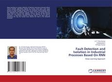 Bookcover of Fault Detection and Isolation in Industrial Processes Based On RNN