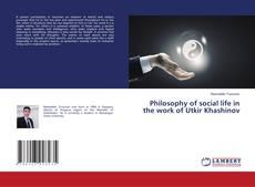 Bookcover of Philosophy of social life in the work of Utkir Khashinov