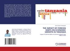 Bookcover of THE IMPACT OF FOREIGN DEBTS ON ECONOMIC GROWTH IN TANZANIA