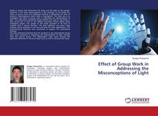 Bookcover of Effect of Group Work in Addressing the Misconceptions of Light