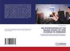 Bookcover of AN INVESTIGATION OF THE MAJOR CAUSES OF TIME OVERRUN IN ZIMBABWE