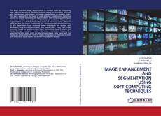 Bookcover of IMAGE ENHANCEMENT AND SEGMENTATION USING SOFT COMPUTING TECHNIQUES