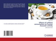 Bookcover of Effects of caffeine consumption on human muscular activity