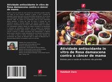 Couverture de Atividade antioxidante in vitro de Rosa damascena contra o câncer de mama