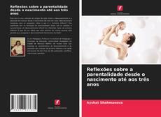 Couverture de Reflexões sobre a parentalidade desde o nascimento até aos três anos