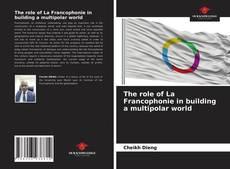 Copertina di The role of La Francophonie in building a multipolar world