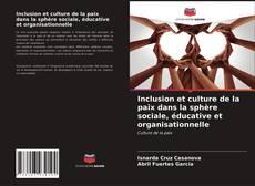 Bookcover of Inclusion et culture de la paix dans la sphère sociale, éducative et organisationnelle