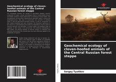 Bookcover of Geochemical ecology of cloven-hoofed animals of the Central Russian forest steppe