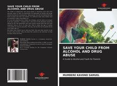 Copertina di SAVE YOUR CHILD FROM ALCOHOL AND DRUG ABUSE