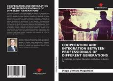 Bookcover of COOPERATION AND INTEGRATION BETWEEN PROFESSIONALS OF DIFFERENT GENERATIONS