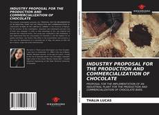 Bookcover of INDUSTRY PROPOSAL FOR THE PRODUCTION AND COMMERCIALIZATION OF CHOCOLATE