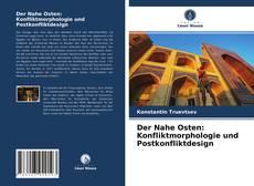 Обложка Der Nahe Osten: Konfliktmorphologie und Postkonfliktdesign