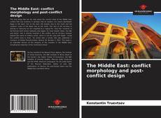 Borítókép a  The Middle East: conflict morphology and post-conflict design - hoz