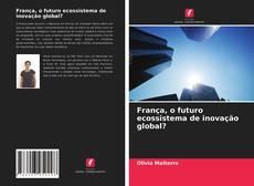 Copertina di França, o futuro ecossistema de inovação global?