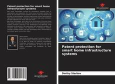 Bookcover of Patent protection for smart home infrastructure systems