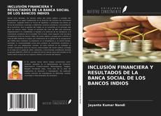 Couverture de INCLUSIÓN FINANCIERA Y RESULTADOS DE LA BANCA SOCIAL DE LOS BANCOS INDIOS