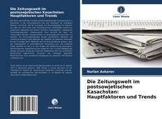 Borítókép a  Die Zeitungswelt im postsowjetischen Kasachstan: Hauptfaktoren und Trends - hoz