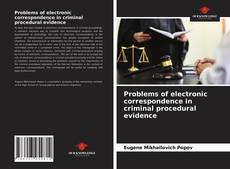 Bookcover of Problems of electronic correspondence in criminal procedural evidence