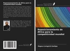 Couverture de Reposicionamiento de África para la competitividad mundial