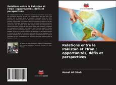 Portada del libro de Relations entre le Pakistan et l'Iran : opportunités, défis et perspectives