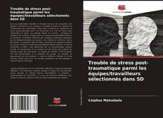 Portada del libro de Trouble de stress post-traumatique parmi les équipes/travailleurs sélectionnés dans SD
