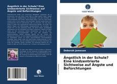 Bookcover of Ängstlich in der Schule? Eine kindzentrierte Sichtweise auf Ängste und Befürchtungen