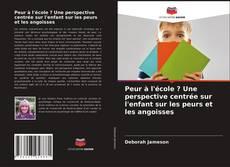 Bookcover of Peur à l'école ? Une perspective centrée sur l'enfant sur les peurs et les angoisses