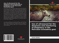 Bookcover of Use of ultrasound for the diagnosis and monitoring of pregnancy in the Murciano Granadina goat
