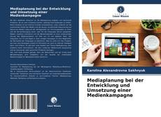 Mediaplanung bei der Entwicklung und Umsetzung einer Medienkampagne kitap kapağı