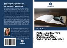 Bookcover of Postcolonial Rewriting: Den Mythos der Shakespeare'schen Vorherrschaft zerbrechen