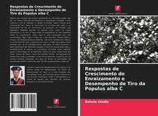 Bookcover of Respostas de Crescimento do Enraizamento e Desempenho de Tiro da Populus alba C