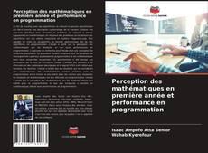 Copertina di Perception des mathématiques en première année et performance en programmation