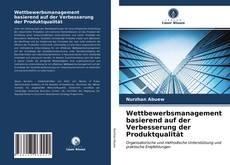 Bookcover of Wettbewerbsmanagement basierend auf der Verbesserung der Produktqualität