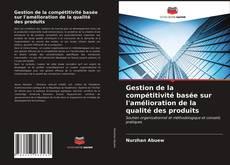 Bookcover of Gestion de la compétitivité basée sur l'amélioration de la qualité des produits