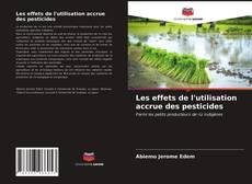 Bookcover of Les effets de l'utilisation accrue des pesticides